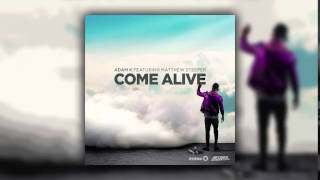 Adam K feat. Matthew Steeper - Come Alive (Radio Edit)