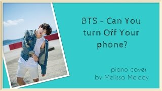 BTS (Bangtan Boys) - Can You Turn Off Your Phone? [PIANO cover by Melissa Melody]
