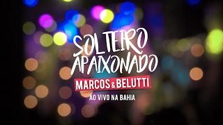 Marcos & Belutti - Solteiro Apaixonado (Ao Vivo na Bahia)