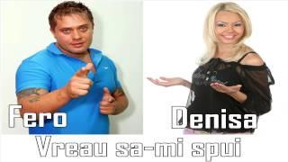 Denisa si Fero - Vreau sa-mi spui (audio)
