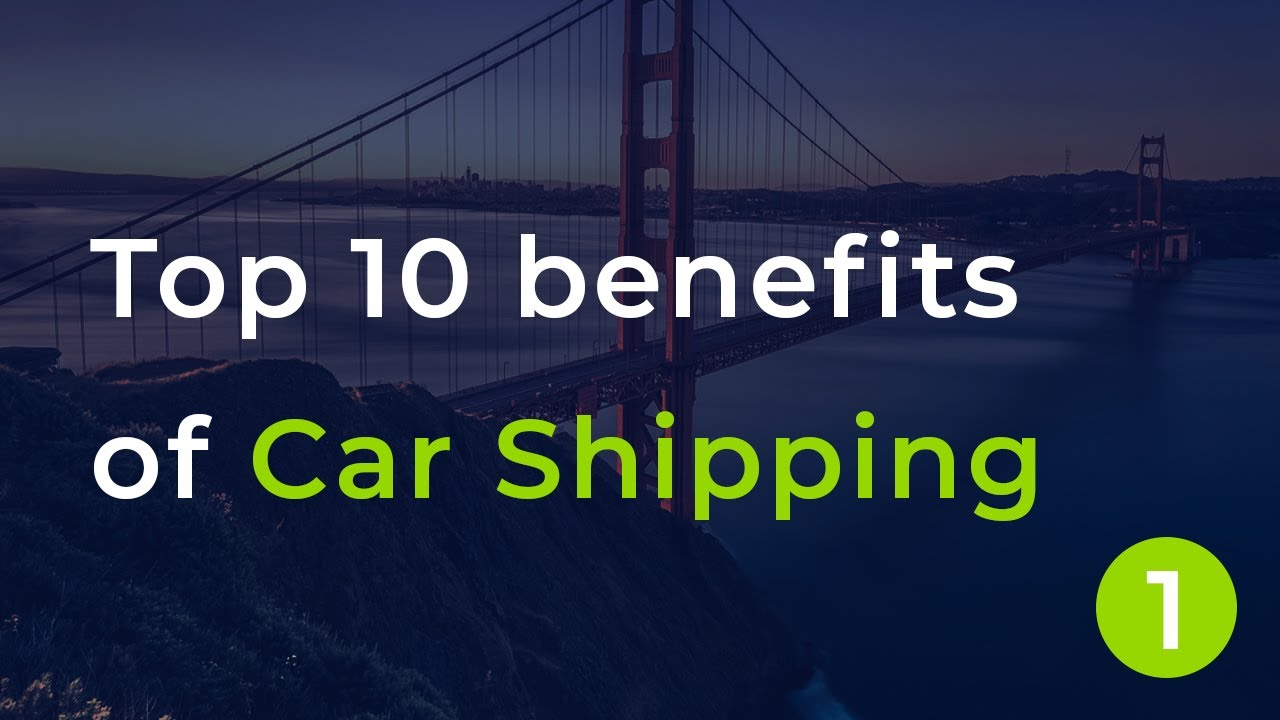 <p>Top 10 <strong>Benefits of Car Shipping</strong> Part 1</p>