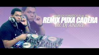 MARCOS FONSECA Feat. B9 REMIX PUXA CADERA  BY: DJ ANDRÉ 2017 .