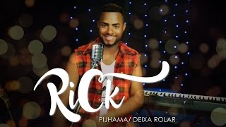RICK - Pijhama + Deixa Rolar  • Cover •