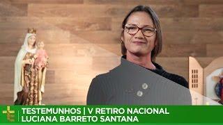 TESTEMUNHOS | V RETIRO NACIONAL EVANGELIZAR É PRECISO 2017 | LUCIANA BARRETO SANTANA