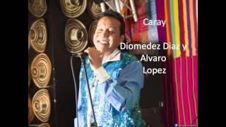 Caray -  Diomedez Diaz y Alvaro  Lopez