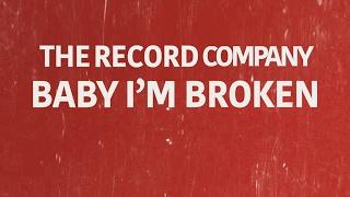 The Record Company: Baby I'm Broken
