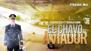 Grupo Cessna 210 Ft. Regulo Caro - El Chavo Aviador (Corridos Nuevos) (2015)