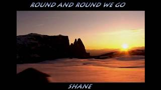 ROUND AND ROUND WE GO    SHANE