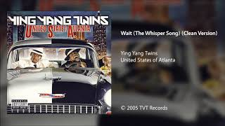 Ying Yang Twins - Wait (The Whisper Song) [Clean Version]