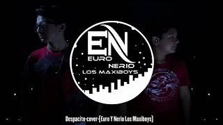 Despacito - Euro y Nerio Los Maxiboys (Cover)