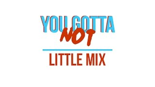 LITTLE MIX - YOU GOTTA NOT LYRICS