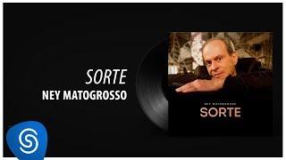 Ney Matogrosso - Sorte [Áudio Oficial]