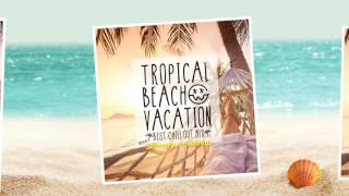 TROPICAL BEACH VACATION -Best Chill Out Mix- mixed by *Groovy workshop.