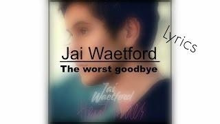 ♡Jai Waetford - The worst goodbye (lyrics) ♡