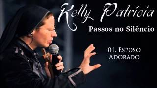 Irmã Kelly Patrícia (CD Passos no Silêncio) 01. Esposo Adorado - By Prestone ヅ