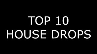 TOP 10 HOUSE DROPS 2017