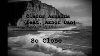 Lyrics traduction française : Olafur Arnalds (feat Arnor Dan) - So Close