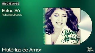 Roberta Miranda - Estou Só  - Histórias de Amor - [Áudio Oficial]
