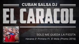 SOLO ME QUEDA LA FIESTA   Havana D' Primera Ft  El Mola Promo 2016