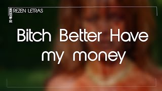 Rihanna - Bitch better have my money(LETRA)