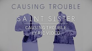 Saint Sister - Causing Trouble [Lyric Video]