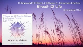 Mhammed El Alami & illitheas & Johannes Fischer - Breath Of Life (Orchestral Mix)