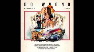 "Bad Royale ft. T-Pain - ""Do Wrong"" (Official Audio)"