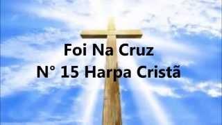 N° 15 Harpa Cristã - Foi na cruz (Legendado)