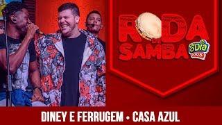 Casa Azul - Diney e Ferrugem (Roda de Samba)