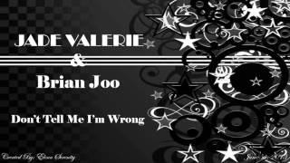 Jade Valerie & Brian Joo - Don't Tell Me I'm Wrong