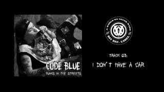 Code Blue - I Don't Have A Car