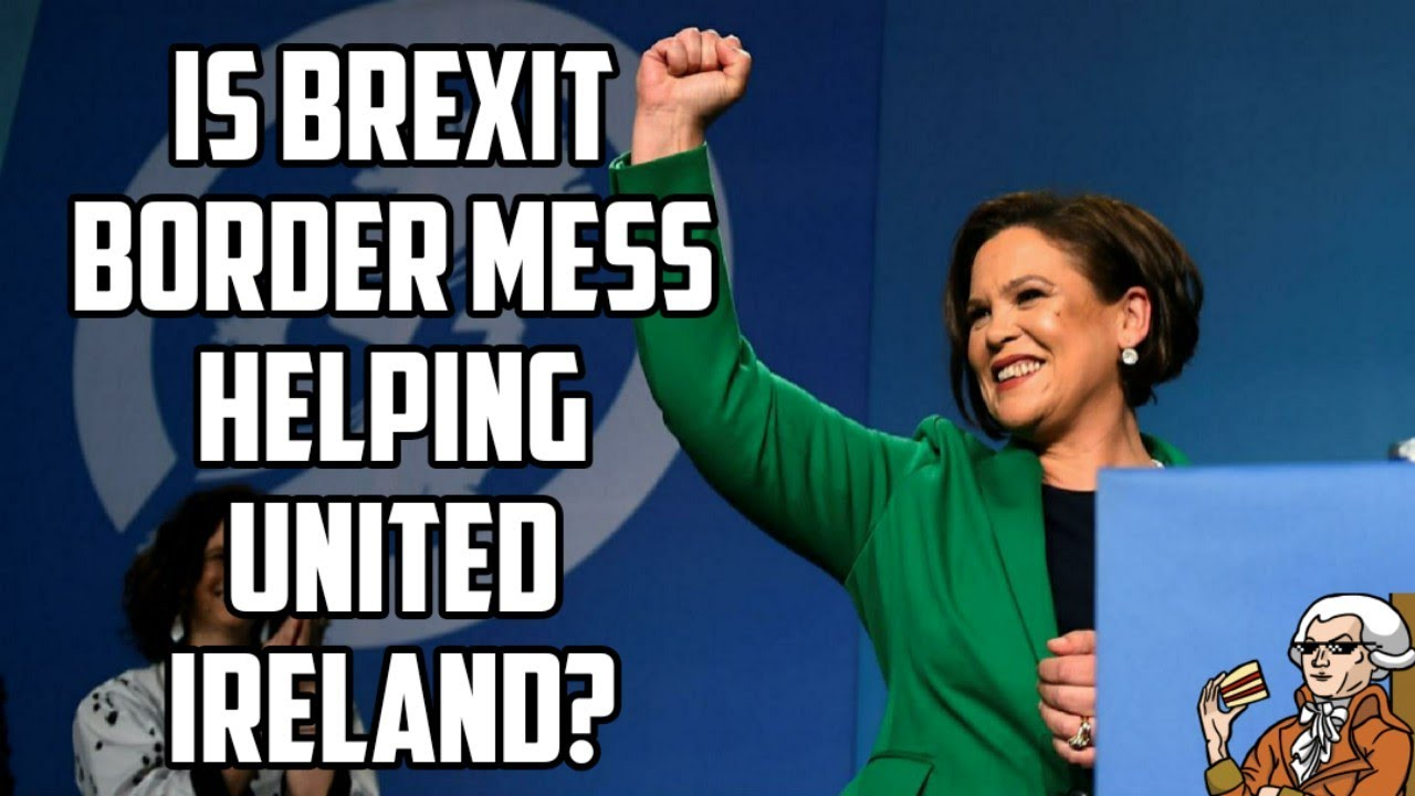 Is Brexit Delivering A United Ireland For Sinn Fein?