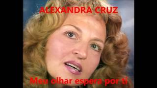 Alexandra Cruz - Meu olhar espera por ti (Arlindo de Carvalho)