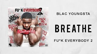 Blac Youngsta - Breathe (Fuck Everybody 2)
