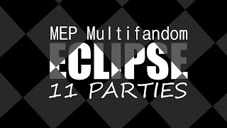 ECLIPSE // FULL MEP MULTIFANDOM // 11 PARTIES