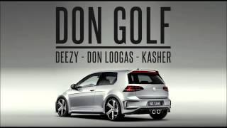 Deezy - Don Golf feat Loogas(prod Kasher)