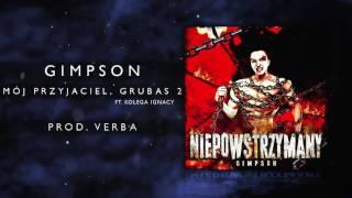 09. Gimpson ft. Kolega Ignacy - Mój Przyjaciel, Grubas 2 (prod. Verba)