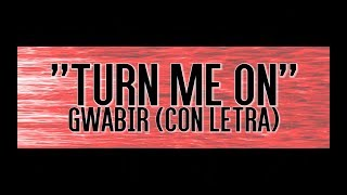 ► Gwabir - Turn Me On (CON LETRA/LYRIC VIDEO)
