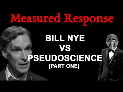 Measured Response: Bill Nye VS Pseudoscience (Part One)