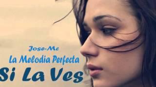 Si La Ves - Jose Mc -La Melodia Perfecta / Eisi Music