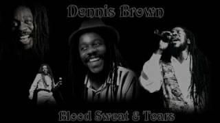 Dennis Brown - Blood Sweat & Tears