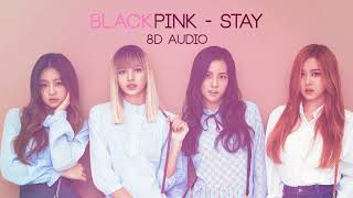 BLACKPINK - STAY [8D AUDIO] [USE HEADPHONES]