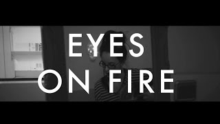 """Eyes on fire"" 