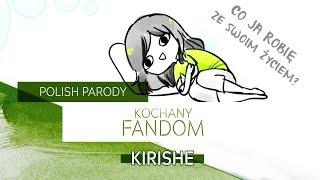 【Kirishe】 Kochany fandom 『PARODY SONG PL』