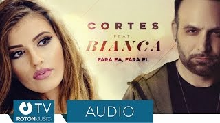 Cortes feat. Bianca - Fara ea, fara el (Official Audio)