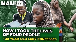 Nigeria News: How I Took the Lives of Four People - 20-Year-Old Lady Confesses | Naij.com TV width=