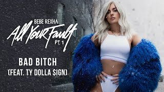 Bebe Rexha - Bad Bitch (feat. Ty Dolla $ign) [Audio]