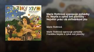 Marie Rottrová vypravuje pohádky Fr. Nepila a zpívá své písničky - Největší práci dá...