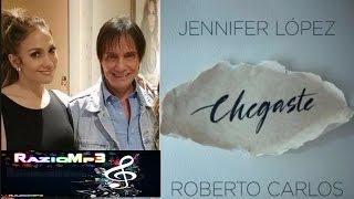 Chegaste ( Letra ) - Roberto Carlos part: Jennifer Lopez