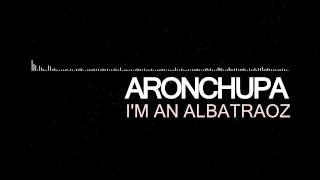 AronChupa - I'm An Albatraoz [ELECTRO]